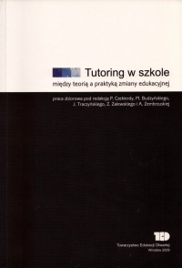 Tutoring w szkole. Między teorią a praktyką zmiany edukacyjnej.